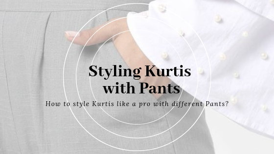 how to style kurtis with pants